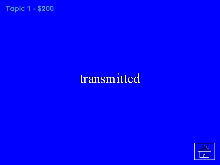Topic 1 - $200 transmitted