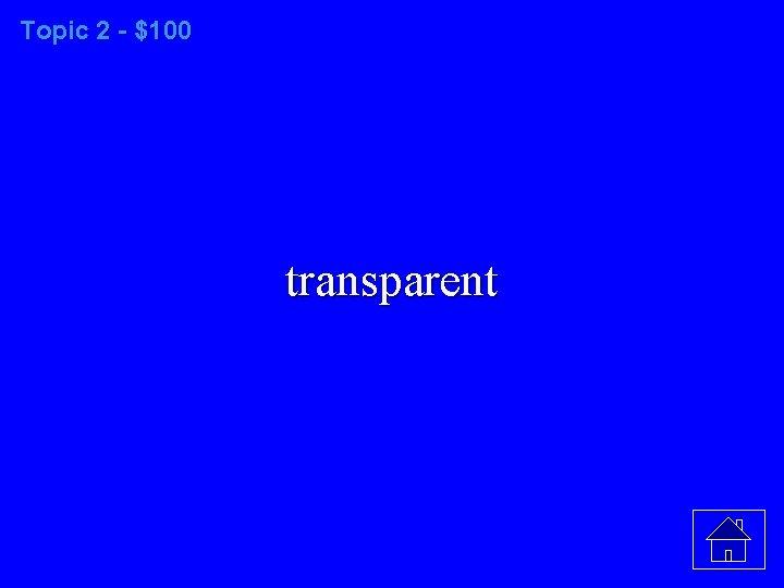 Topic 2 - $100 transparent