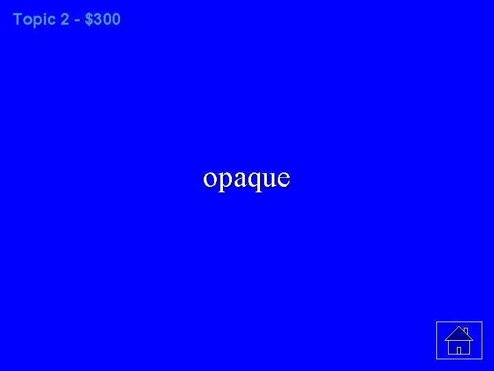 Topic 2 - $300 opaque