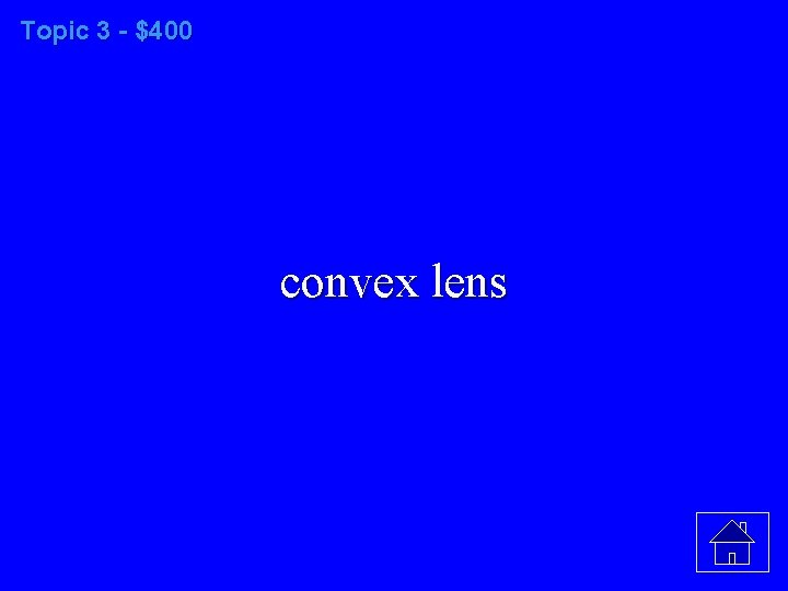 Topic 3 - $400 convex lens