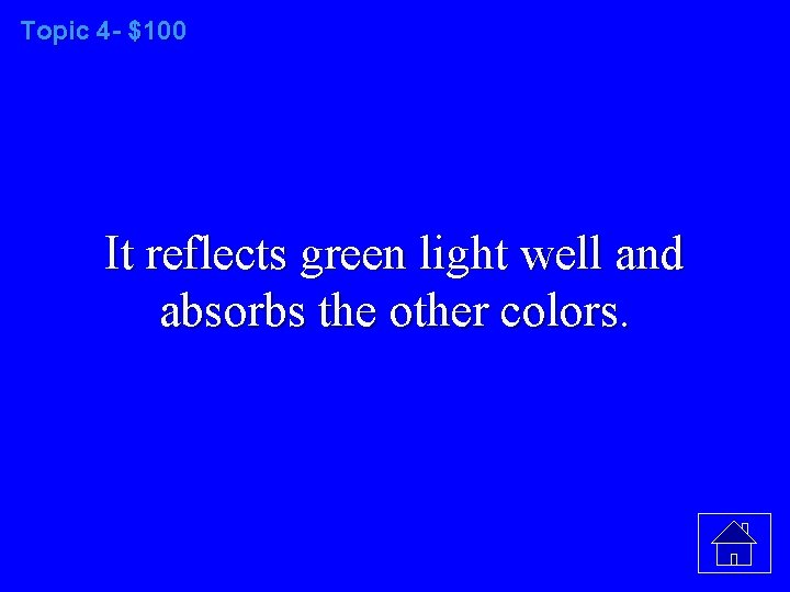 Topic 4 - $100 It reflects green light well and absorbs the other colors.