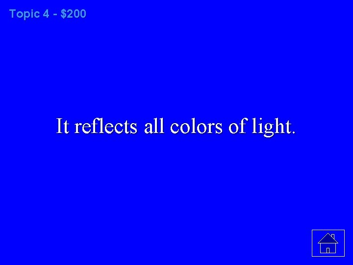 Topic 4 - $200 It reflects all colors of light.