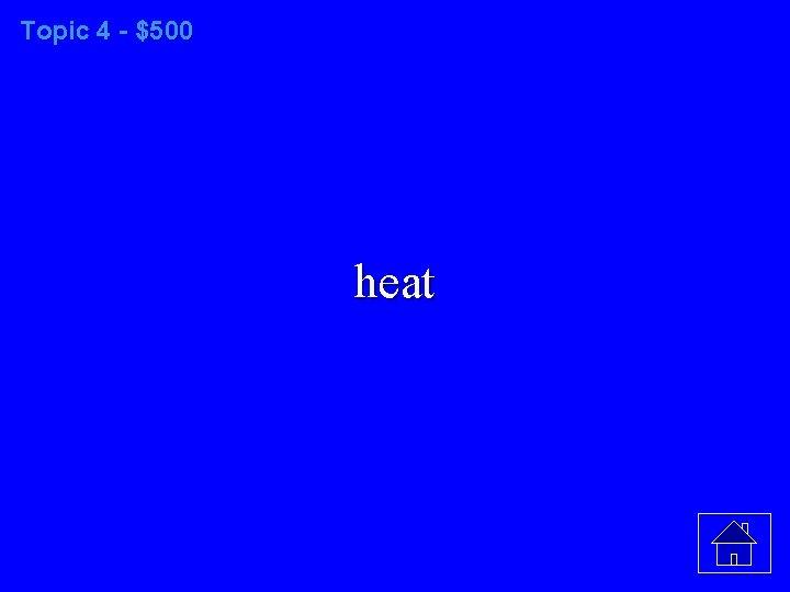 Topic 4 - $500 heat
