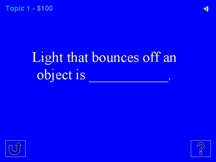 Topic 1 - $100 Light that bounces off an object is ______.