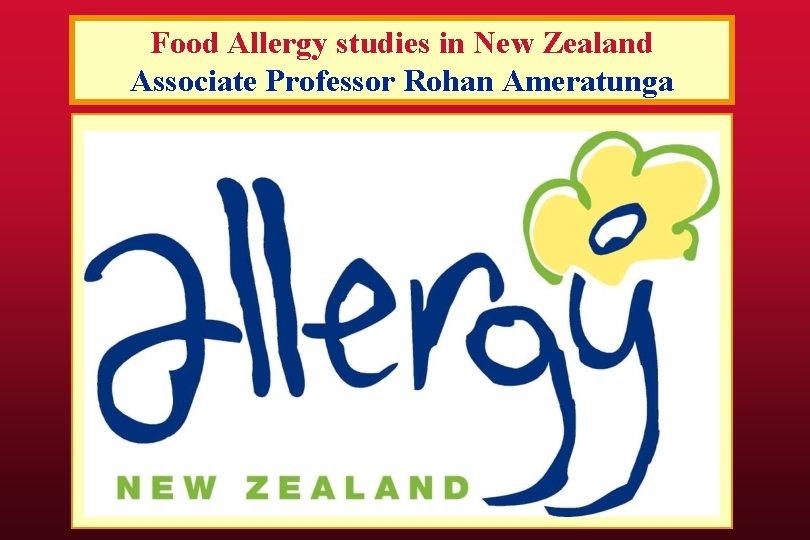 Food Allergy studies in New Zealand Associate Professor Rohan Ameratunga