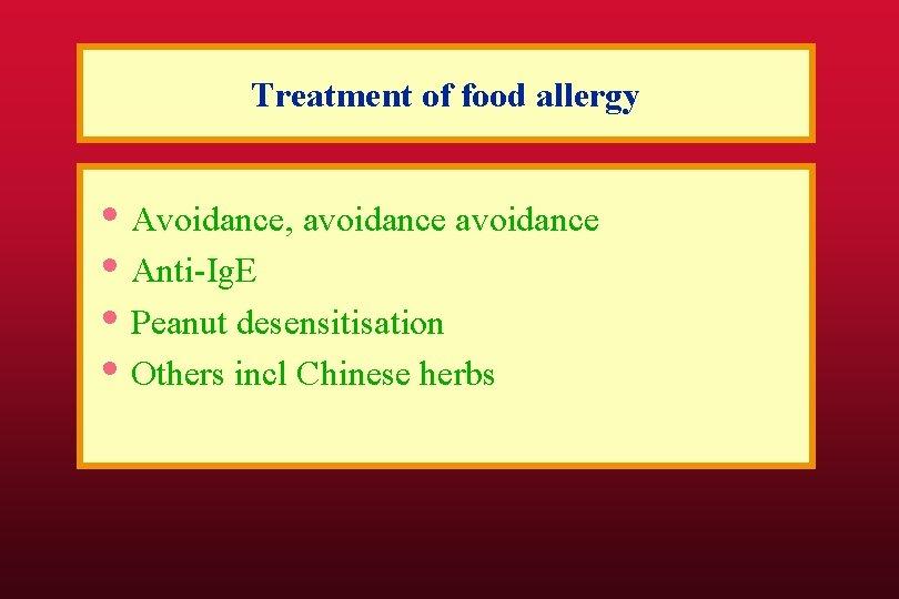 Treatment of food allergy • Avoidance, avoidance • Anti-Ig. E • Peanut desensitisation •