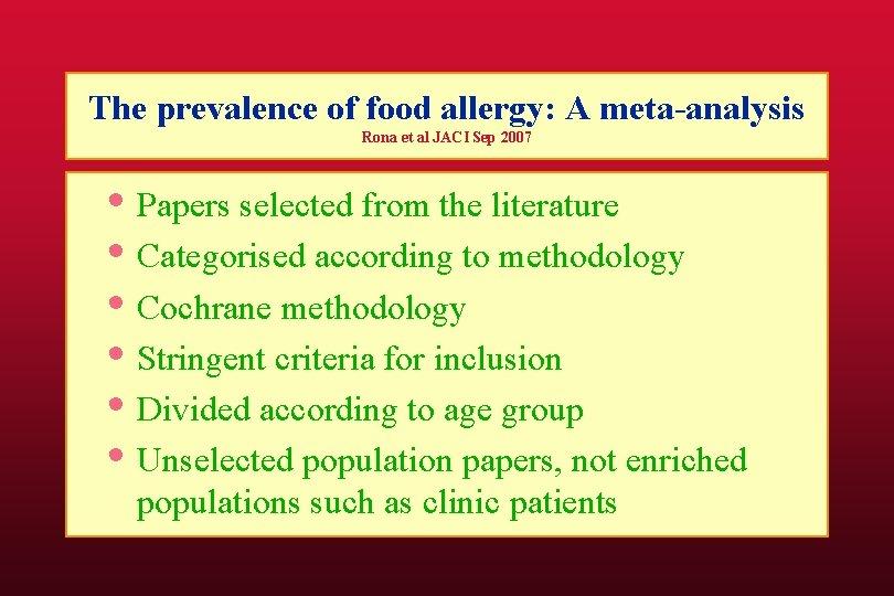 The prevalence of food allergy: A meta-analysis Rona et al JACI Sep 2007 •