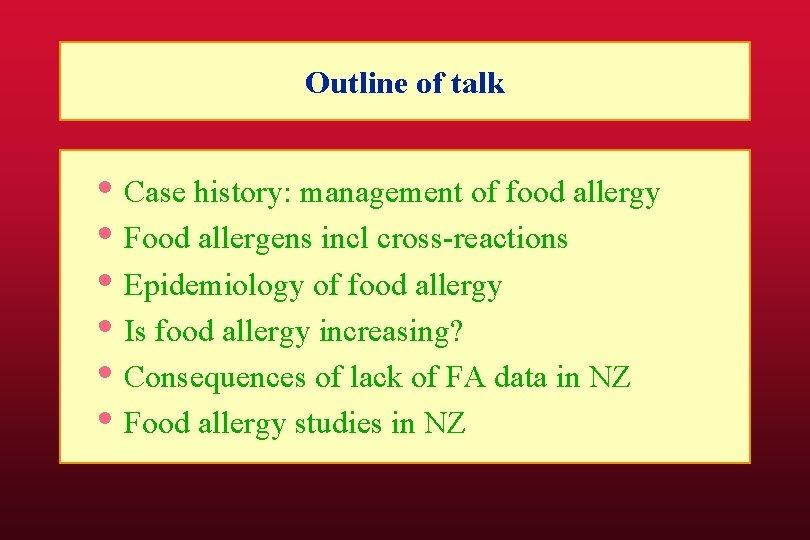Outline of talk • Case history: management of food allergy • Food allergens incl