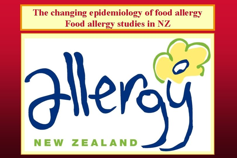 The changing epidemiology of food allergy Food allergy studies in NZ