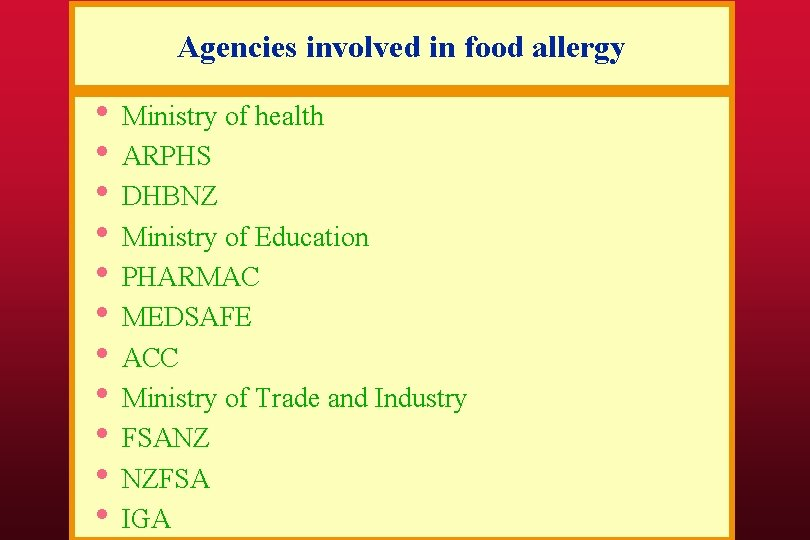 Agencies involved in food allergy • • • Ministry of health ARPHS DHBNZ Ministry