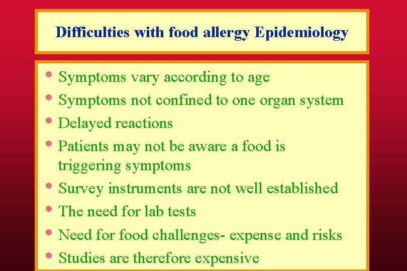 Difficulties with food allergy Epidemiology • Symptoms vary according to age • Symptoms not