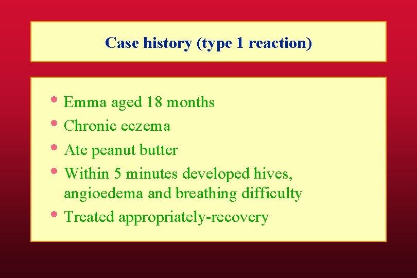 Case history (type 1 reaction) • Emma aged 18 months • Chronic eczema •