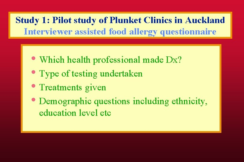 Study 1: Pilot study of Plunket Clinics in Auckland Interviewer assisted food allergy questionnaire