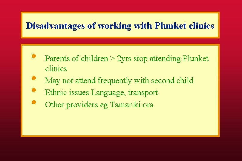 Disadvantages of working with Plunket clinics • • Parents of children > 2 yrs