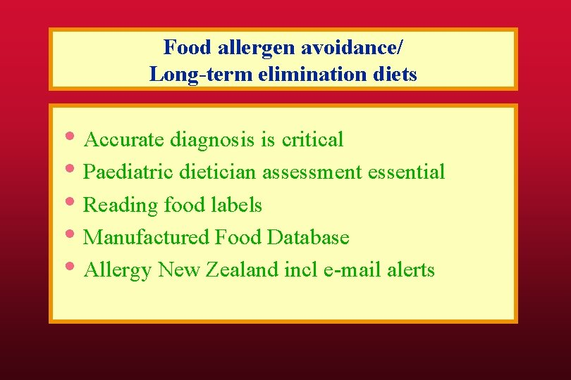 Food allergen avoidance/ Long-term elimination diets • Accurate diagnosis is critical • Paediatric dietician