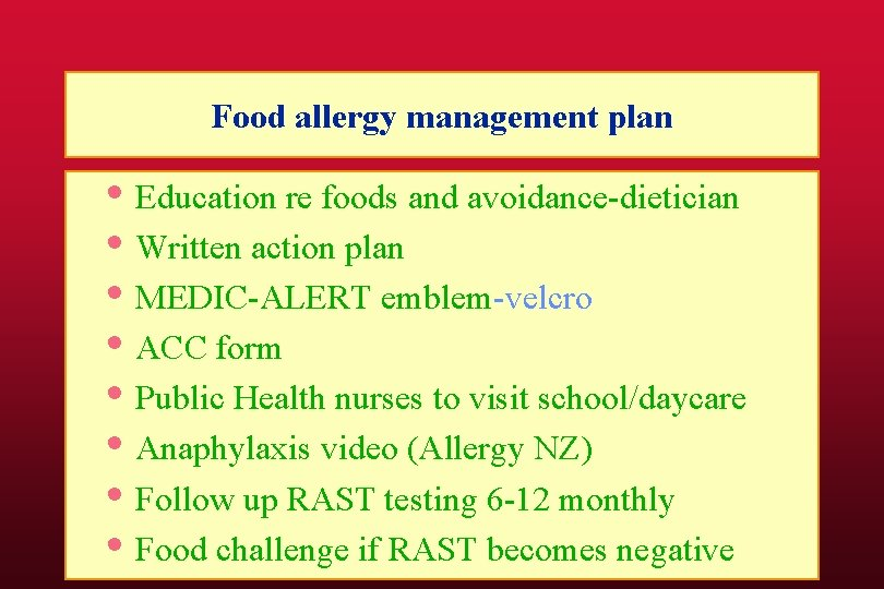 Food allergy management plan • Education re foods and avoidance-dietician • Written action plan