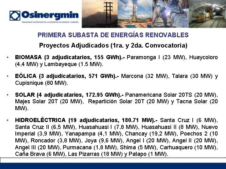 PRIMERA SUBASTA DE ENERGÍAS RENOVABLES Proyectos Adjudicados (1 ra. y 2 da. Convocatoria) •
