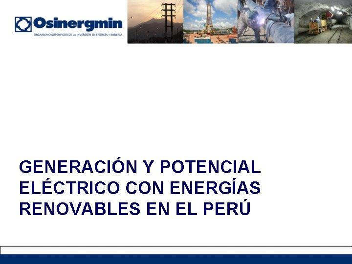 GENERACIÓN Y POTENCIAL ELÉCTRICO CON ENERGÍAS RENOVABLES EN EL PERÚ