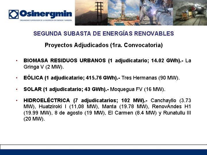 SEGUNDA SUBASTA DE ENERGÍAS RENOVABLES Proyectos Adjudicados (1 ra. Convocatoria) • BIOMASA RESIDUOS URBANOS