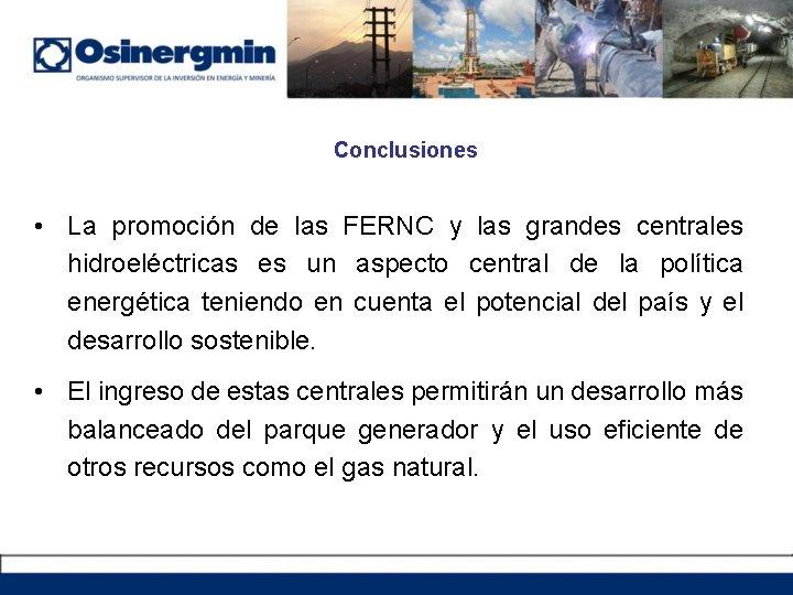 Conclusiones • La promoción de las FERNC y las grandes centrales hidroeléctricas es un