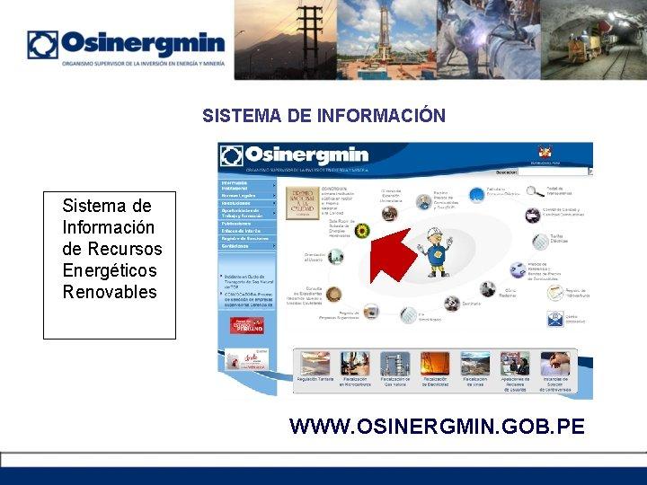 SISTEMA DE INFORMACIÓN Sistema de Información de Recursos Energéticos Renovables WWW. OSINERGMIN. GOB. PE