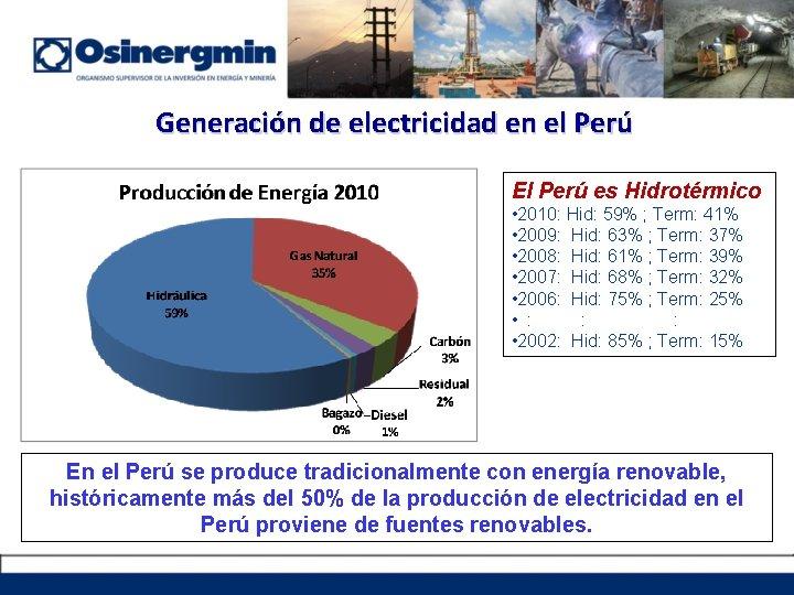 Generación de electricidad en el Perú El Perú es Hidrotérmico • 2010: Hid: 59%
