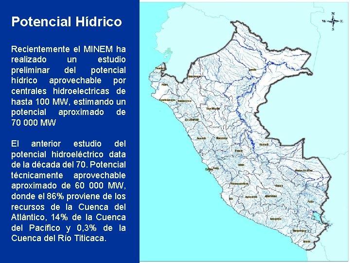 Potencial Hídrico Recientemente el MINEM ha realizado un estudio preliminar del potencial hídrico aprovechable