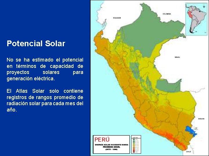 Potencial Solar No se ha estimado el potencial en términos de capacidad de proyectos