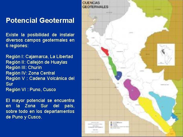 Potencial Geotermal Existe la posibilidad de instalar diversos campos geotermales en 6 regiones: Región