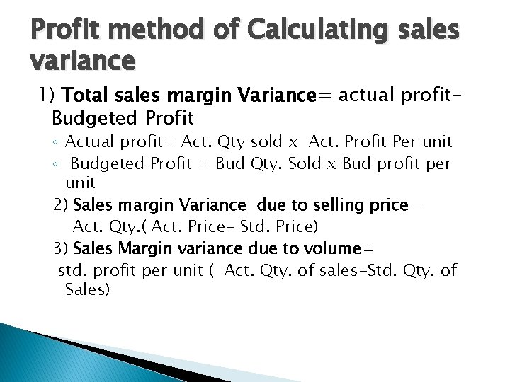 Profit method of Calculating sales variance 1) Total sales margin Variance= actual profit. Budgeted