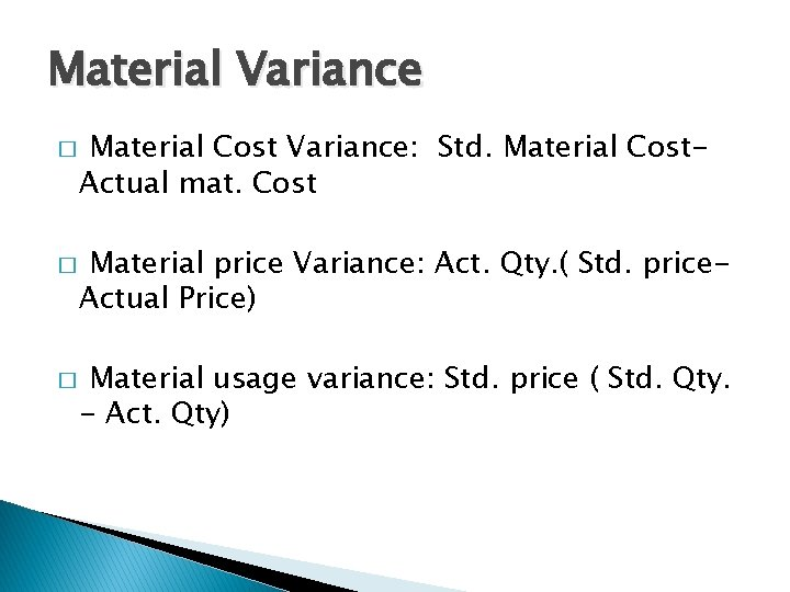 Material Variance � � � Material Cost Variance: Std. Material Cost. Actual mat. Cost