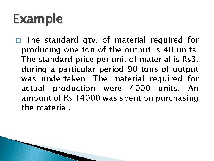 Example � The standard qty. of material required for producing one ton of the