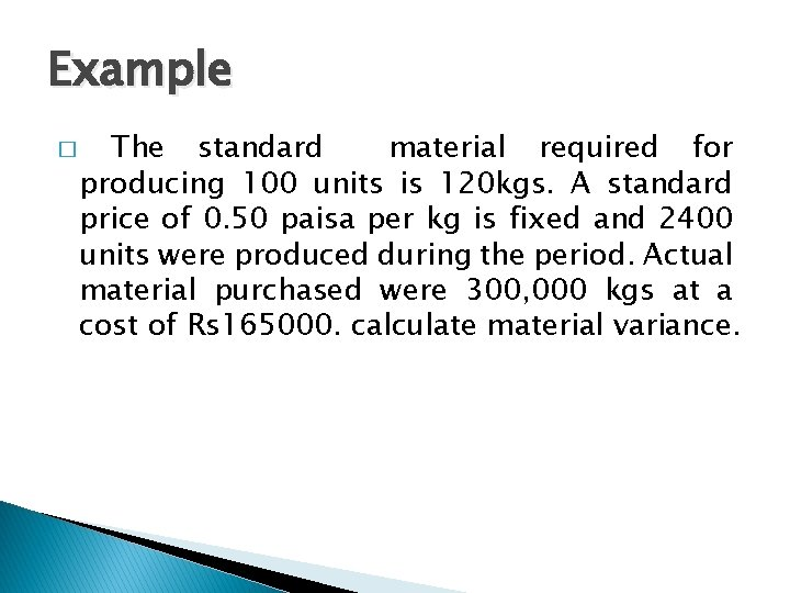 Example � The standard material required for producing 100 units is 120 kgs. A