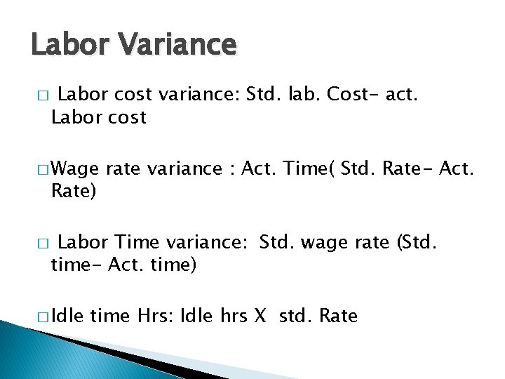 Labor Variance � Labor cost variance: Std. lab. Cost- act. Labor cost � Wage
