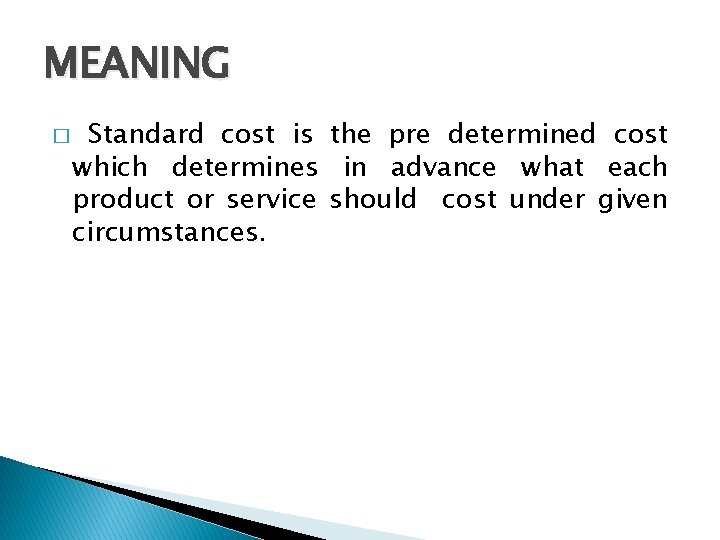 MEANING � Standard cost is the pre determined cost which determines in advance what
