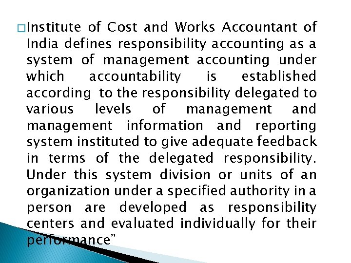 � Institute of Cost and Works Accountant of India defines responsibility accounting as a