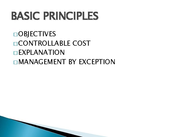 BASIC PRINCIPLES � OBJECTIVES � CONTROLLABLE � EXPLANATION � MANAGEMENT COST BY EXCEPTION
