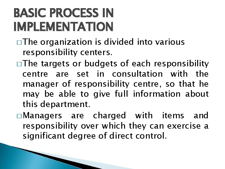 BASIC PROCESS IN IMPLEMENTATION � The organization is divided into various responsibility centers. �
