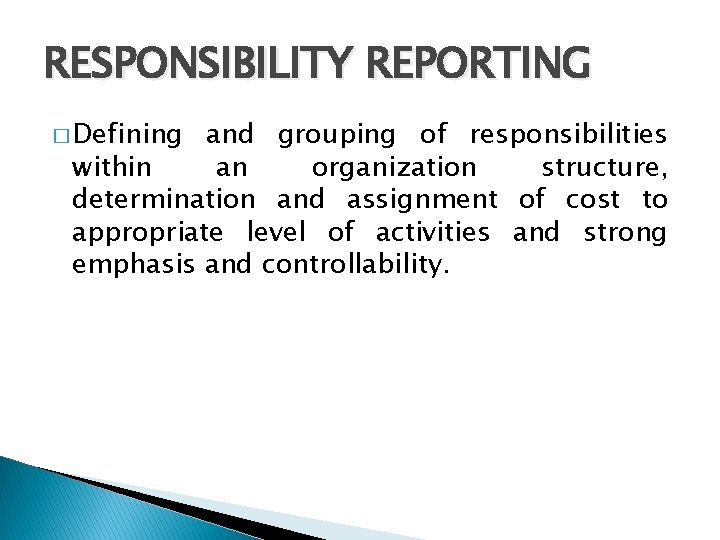 RESPONSIBILITY REPORTING � Defining and grouping of responsibilities within an organization structure, determination and