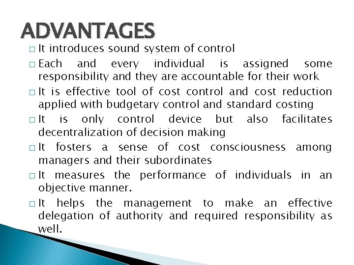 ADVANTAGES It introduces sound system of control � Each and every individual is assigned
