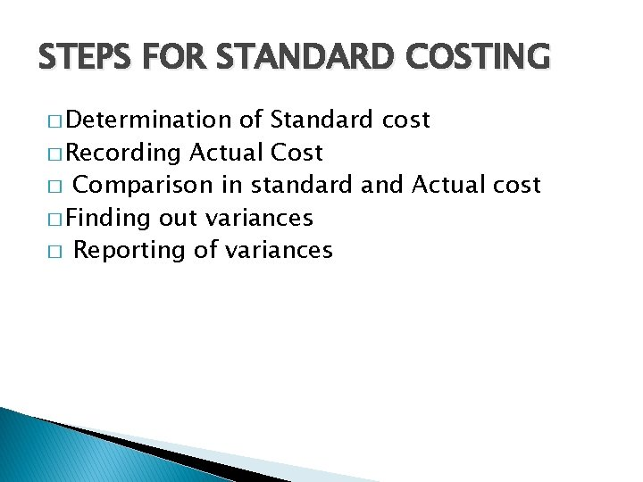 STEPS FOR STANDARD COSTING � Determination of Standard cost � Recording Actual Cost �