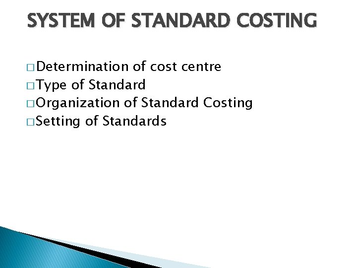 SYSTEM OF STANDARD COSTING � Determination of cost centre � Type of Standard �