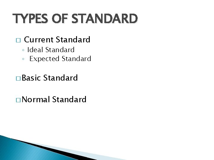 TYPES OF STANDARD � Current Standard ◦ Ideal Standard ◦ Expected Standard � Basic