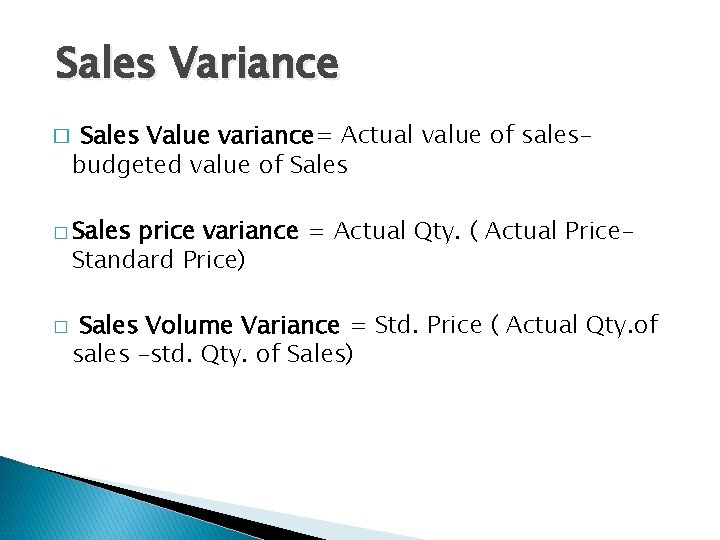 Sales Variance � Sales Value variance= Actual value of salesbudgeted value of Sales �