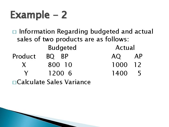 Example - 2 Information Regarding budgeted and actual sales of two products are as