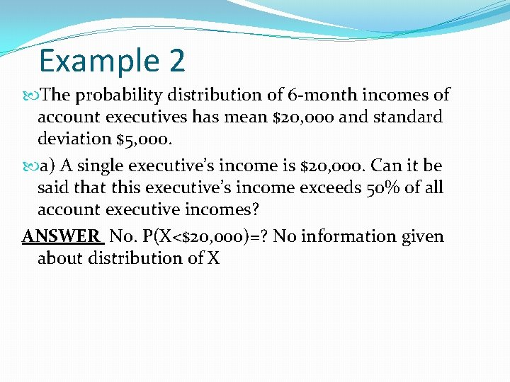 Example 2 The probability distribution of 6 -month incomes of account executives has mean