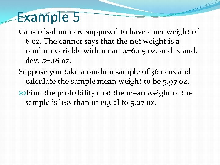 Example 5 Cans of salmon are supposed to have a net weight of 6