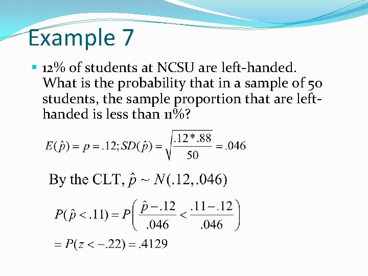 Example 7 § 12% of students at NCSU are left-handed. What is the probability