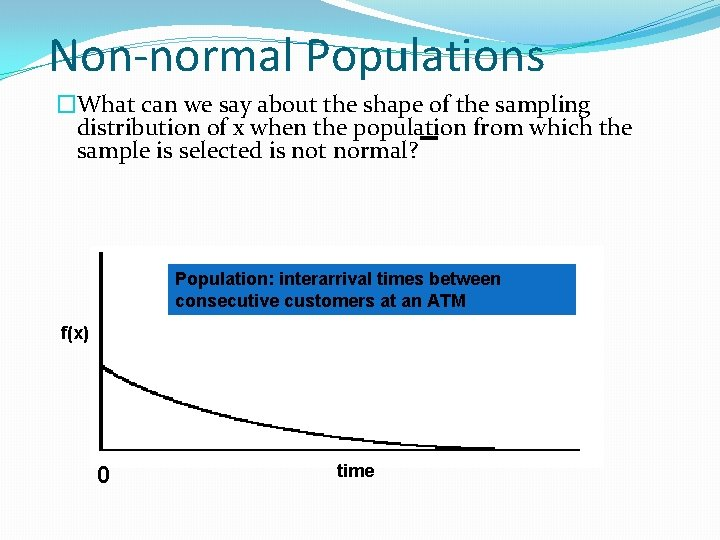 Non-normal Populations �What can we say about the shape of the sampling distribution of