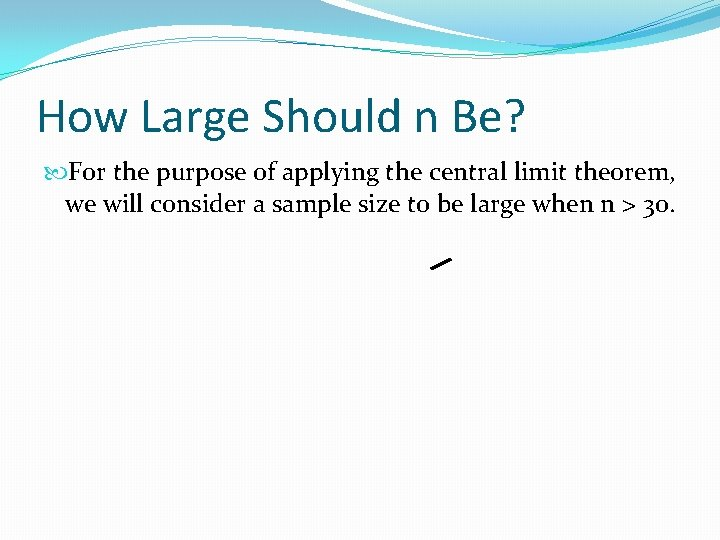 How Large Should n Be? For the purpose of applying the central limit theorem,